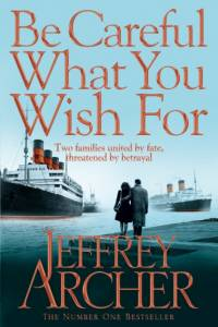 Be Careful What You Wish For af Jeffrey Archer