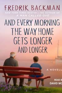 And Every Morning the Way Home Gets Longer and Longer af Fredrik Backman