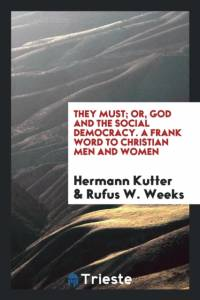 They must; or, God and the social democracy. A frank word to christian men and women af Hermann