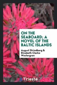 On the Seaboard; A Novel of the Baltic Islands af August Strindberg