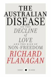 Australian Disease: On The Decline Of Love And The Rise Of Non-Freedom:Short Black 1 af Richard Flanagan