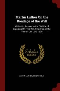 Martin Luther on the Bondage of the Will af Martin Luther