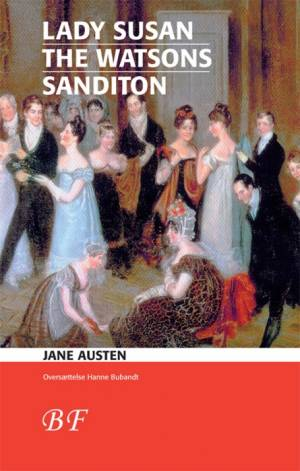 Lady Susan * The Watsons * Sanditon af Jane Austen