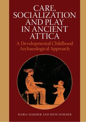 Care, Socialization and Play in Ancient Attica af Maria Sommer