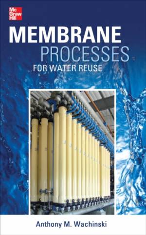 Membrane Processes for Water Reuse by Anthony M. Wachinski