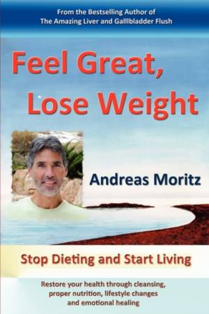Feel Great, Lose Weight af Andreas Moritz