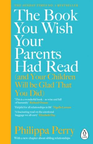 Book You Wish Your Parents Had Read (and Your Children Will Be Glad That You Did) by Philippa Perry