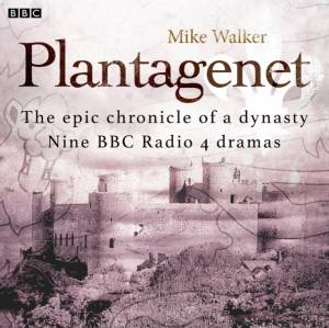 Plantagenet: The epic chronicle of a dynasty by Mike Walker